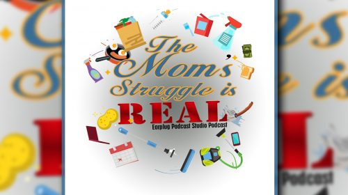 The Mom's Struggle Is Real Ep 29: Test…Test, 1 2 3, Tap…Tap, Our First Podcast of 2021