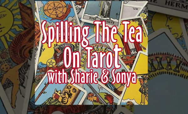 Spilling The Tea On Tarot W Sharie & Sonya With Special Guest Reiki Master Jes Hill