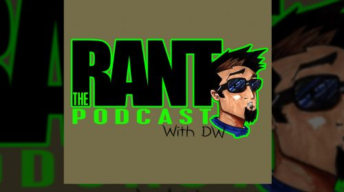The RANT With DW Ep 3: Joe St.Pierre